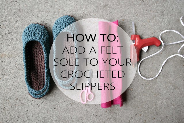 How to add a felt sole to your slippers.